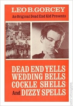 An Original Dead End Kid Presents: Dead End Yells, Wedding Bells, Cockle Shells and Dizzy Spells